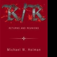 Michael W. Holman Releases RETURNS AND REUNIONS