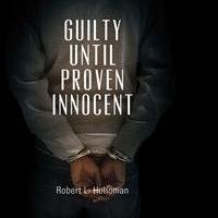 Robert Holloman Launches Debut Book, GUILTY UNTIL PROVEN INNOCENT