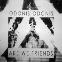 Odonis Odonis Release New Single, 'Are We Friends'