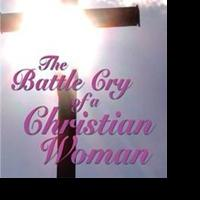 Catherine Olson Releases THE BATTLE CRY OF A CHRISTIAN WOMAN