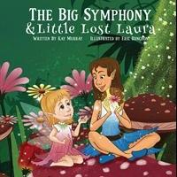 Kay Murray Launches Debut Book, THE BIG SYMPHONY & THE LITTLE LOST LAURA