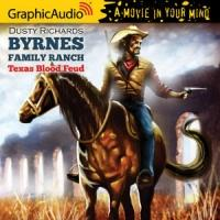GraphicAudio Releases BYRNES FAMILY RANCH 1: TEXAS BLOOD FEUD by Dusty Richards