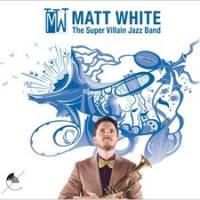 Matt White to Release THE SUPER VILLAIN JAZZ BAND, 10/1