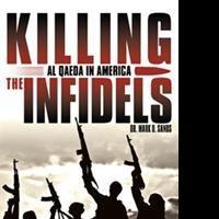 Dr. Mark D. Sands Releases KILLING THE INFIDELS