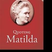 Matilda Joslyn Gage Presents QUOTING MATILDA