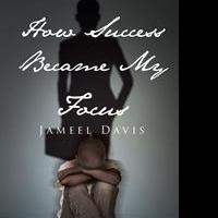 Jameel Davis Pens 'Inspirational' First Book, HOW SUCCESS BECAME MY FOCUS