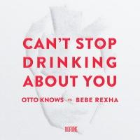 OTTO KNOWS Remix of Bebe Rexha's 'Can't Stop Drinking About You,' Out Now