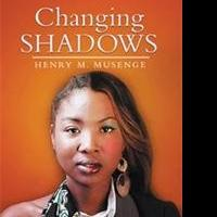 Henry Musenge Announces CHANGING SHADOWS