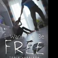 Tonia Harrison Says I WANT TO BE FREE in Debut Release