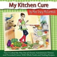 Mee Tracy McCormick Tells of the Healing Power of Food in Her New Book, MY KITCHEN CURE
