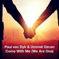PAUL VAN DYK & UMMET OZCAN's 'Come With Me (We are One)' Now Available