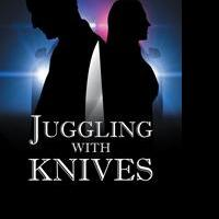 Robert A. Henricks Releases JUGGLING WITH KNIVES