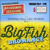 BROADWAY SESSIONS Hosts BIG FISH 'Bromance' Reunion Show Tonight
