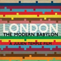 Julien Temple's Documentary LONDON: THE MODERN BABYLON Now in Theaters