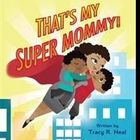 Tracy R. Neal Releases THAT'S MY SUPER MOMMY!