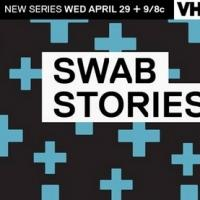 VH1 to Premiere New Reality Series SWAB STORIES, 4/29
