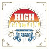 HIGH COTTON: A TRIBUTE TO ALABAMA Country Compilation Album Out Now