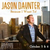 Jason Daunter to Make Solo Cabaret Debut With BECAUSE I WANT TO! at the Laurie Beechman, 10/5-6