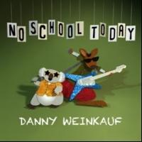 Danny Weinkauf Releases First Solo Family Music Album, NO SCHOOL TODAY, Today