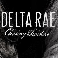 Delta Rae's 'Chasing Twisters' EP Out Now