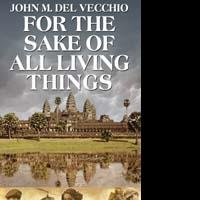 John M. Del Vecchio's FOR THE SAKE OF ALL LIVING THINGS Now Back in Print