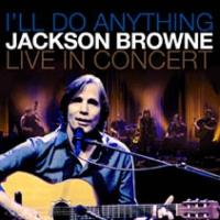 Jackson Browne's 'I'll Do Anything: Live In Concert' DVD to Be Released 6/18