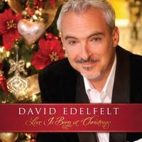 Vocalist David Edelfelt Celebrates the Holidays with Debut CD LOVE IS BORN AT CHRISTMAS