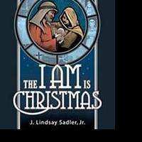 THE I AM IS CHRISTMAS by J. Lindsay Sadler is Released