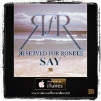 New Reserved For Rondee Single 'Say' Now Available On SoundCloud