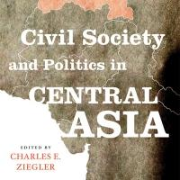 CIVIL SOCIETY AND POLITICS IN CENTRAL ASIA by University of Louisville Professor Charles E. Ziegler is Available Now