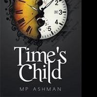 MP Ashman Debuts New Sci Fi Novel, TIME'S CHILD