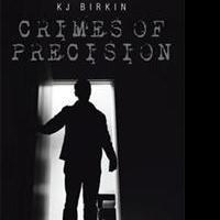 KJ Birkin Releases CRIMES OF PRECISION