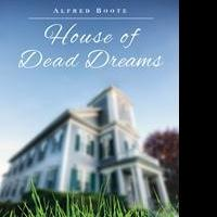 Alfred Boote Releases HOUSE OF DEAD DREAMS