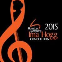 Houston Symphony Announces 2015 Ima Hogg Competition Semi-Finalists