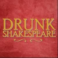 DRUNK SHAKESPEARE Extends Through August 9