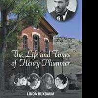 Linda Buxbaum Releases THE LIFE AND TIMES OF HENRY PLUMMER
