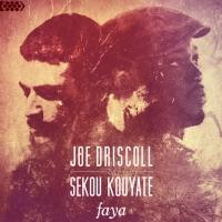 Joe Driscoll & Sekou Kouyate Release Debut Album, FAYA, Today