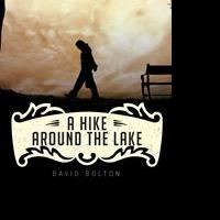 David Bolton Launches First Book, A HIKE AROUND THE LAKE