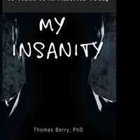 "Dr. Thomas Berry's New Book ""My Insanity"" is is Released"