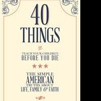 40 THINGS TO TEACH YOUR CHILDREN BEFORE YOU DIE by Gregg Jackson Launches, Today