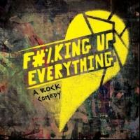 Off-Broadway Rock Musical F#%KING UP EVERYTHING Begins at Elektra Theatre Tonight