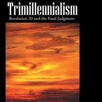 TRIMILLENNIALISM Offers a New Interpretation of Revelation 20