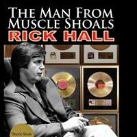 THE MAN FROM MUSCLE SHOALS RICK HALL Shares Music History's Most Fascinating Untold Story