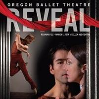 The Oregon Ballet Theatre Presents REVEAL, Now thru 3/1