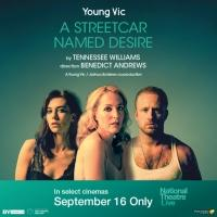 Don't miss the new stage production of A Streetcar Named Desire in Cinemas!