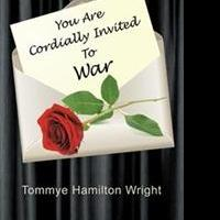 Tommye Hamilton Wright Releases YOU ARE CORDIALLY INVITED TO WAR