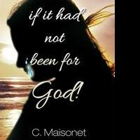 Cynthia Maisonet Releases IF IT HAD NOT BEEN FOR GOD