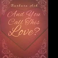 Barbara Ash Pens First Book, AND YOU CALL THIS LOVE?