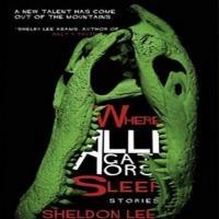Sheldon Lee Compton's 'Where Alligators Sleep' Just Published