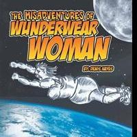 Denis Hayes Releases 'The Misadventures of Wunderwear Woman'